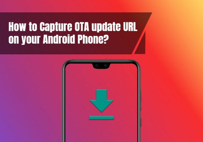 Как захватить URL-адрес обновления OTA на вашем телефоне Android?